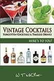 Vintage Cocktails: Forgotten Cocktails and Timesless Drinks