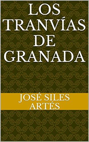 LOS TRANVÍAS DE GRANADA por José Siles Artés