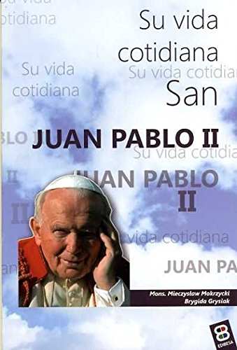 San Juan Pablo II. Su vida Cotidiana (VIDAS Y SEMBLANZAS) por BRYGIDA/MOKRZYCKI,MIECZYSLAW GRYSIAK