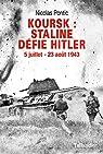 Koursk. Staline défie Hitler - 5 juillet - 23 août 1943 par Pontic