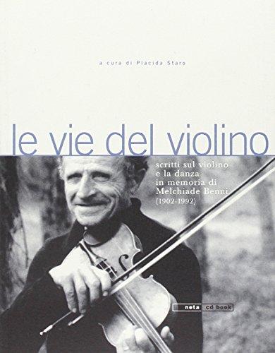 Le vie del violino. Scritti sul violino e la danza in memoria di Melchiade Benni (1902-1992). Con 2 CD Audio (Geos CD book. Collana di etnomusicologia)
