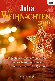 Julia-Weihnachten Band 23: Und plötzlich werden Wunder wahr / Ein Geschenk des Himmels / Im warmen Glanz der Kerzen / (JULIA WEIHNACHTSBAND) von [DUARTE, JUDY, KENDRICK, SHARON, GEORGE, CATHERINE]