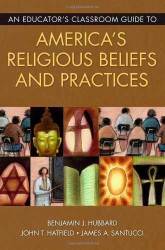 An Educator's Classroom Guide to America's Religious Beliefs and Practices by Benjamin J. Hubbard (2007-04-30)