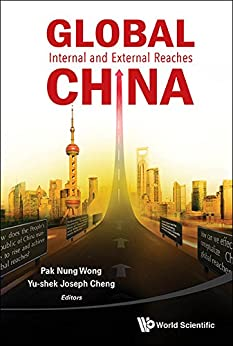 Global China :Internal and External Reaches by [Cheng, Joseph Yu-Shek, Wong, Bryan Pak Nung]