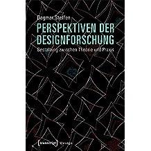Perspektiven der Designforschung: Gestaltung zwischen Theorie und Praxis
