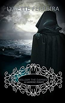 William the Damned: A Vampire Pirate (The Vampire Pirate Saga Book 1) by [Ferreira, Lynette]