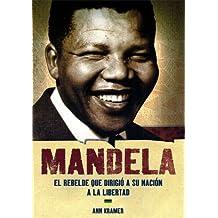 Mandela, el rebelde que dirigio a su nacion a la libertad (biografias) (+8 años) (World History Biographies)