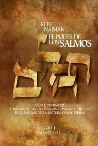 El Poder de los Salmos - Libro I - Salmos 1-41: Ideas e Inspiración Tomadas de las enseñanzas clásicas de Breslov Para enriquecer la Lectura de los Tehilim: Volume 1 por Rabí Najmán de Breslov