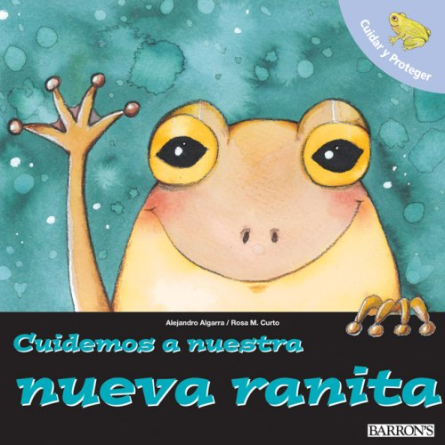 Cuidemos A Nuestra Nueva Ranita (Cuidar y Proteger/ Let's Take Care of) por Alejandro Algarra