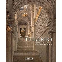 Les Tuileries : Grands décors d'un palais disparu