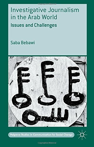 Investigative Journalism in the Arab World: Issues and Challenges (Palgrave Studies in Communication for Social Change) by Saba Bebawi (2015-10-21)