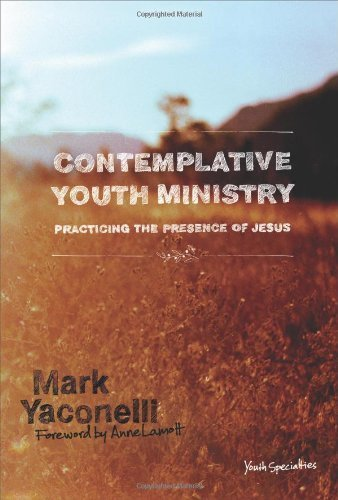 Contemplative Youth Ministry: Practicing the Presence of Jesus (Youth Specialties) by Yaconelli, Mark (2006) Hardcover