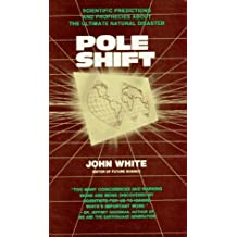 Pole Shift: Scientific Predictions and Prophecies About the Ultimate Disaster by John White (1988-02-01)