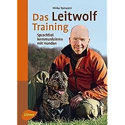 Das Leitwolf-Training: Sprachfrei kommunizieren mit Hunden