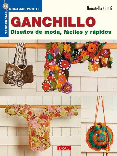 Ganchillo : diseños de moda, fáciles y rápidos por Donatella Ciotti