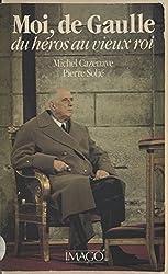 Moi, de Gaulle : du héros au vieux roi