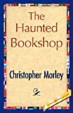 The Haunted Bookshop by Morley Christopher Morley (2007-06-15)