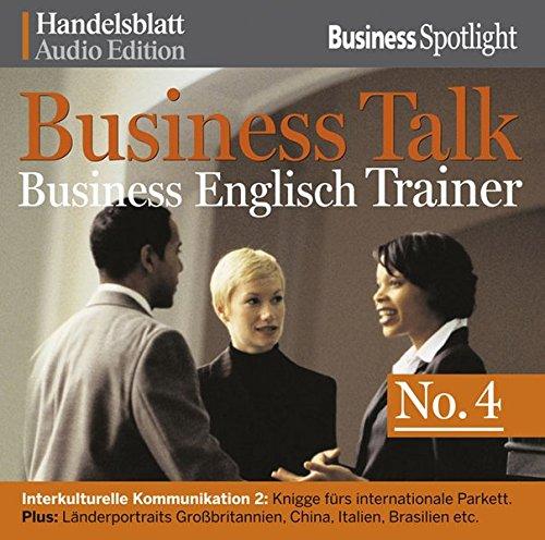 Business Talk Englisch Trainer No.4: Interkulturelle Kommunikation 2: Knigge fürs internationale Parkett. Plus: Länderportraits Großbritannien, China, Italien, Brasilien etc.