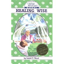 Healing Wise: The Wise Woman Herbal by Weed, Susun S. (1990) Paperback