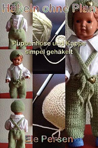 Häkeln ohne Plan: Puppenhose und Kappe simpel gehäkelt