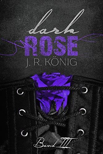 Dark Rose - Band 3: erotischer Liebesroman (Kurzroman) von [König, J.R.]