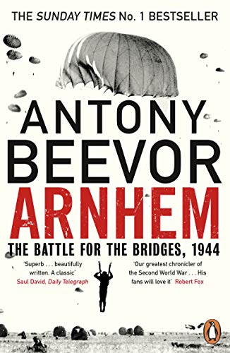 Arnhem: The Battle for the Bridges, 1944: The Sunday Times No 1 Bestseller (English Edition)