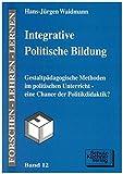 Integrative politische Bildung: Gestaltpädagogische Methoden im politischen Unterricht - eine Chance der Politikdidaktik? (Forschen - Lehren - Lernen) - Hans J Waidmann
