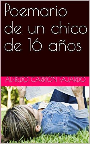 Poemario de un chico de 16 años por Alfredo  Carrión Fajardo