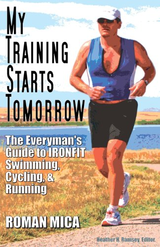 My Training Starts Tomorrow: The Everyman's Guide to Ironfit Swimming, Cycling, & Running por Roman Mica
