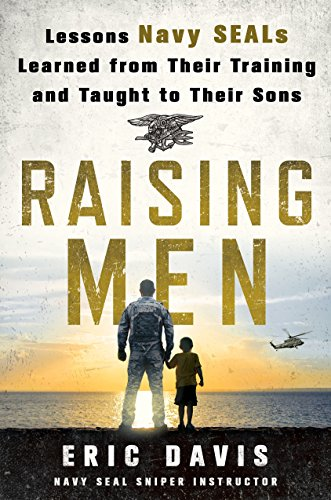 Raising Men: Lessons Navy Seals Learned from Their Training and Taught to Their Sons