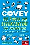 Die 7 Wege zur Effektivität für Jugendliche: So lebst du deine Ziele und Träume (Dein Erfolg) - Sean Covey