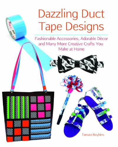 dazzling duct tape designs fashionable accessories adorable decor and many more creative crafts