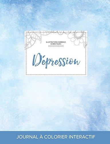 Journal de Coloration Adulte: Depression (Illustrations D'Animaux Domestiques, Cieux Degages)