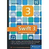 Swift 3: Das umfassende Praxisbuch. Apps entwickeln für iOS, macOS und Apple TV. Ideal für Umsteiger von Objective-C