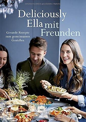 Deliciously Ella mit Freunden: Gesunde Rezepte zum gemeinsamen