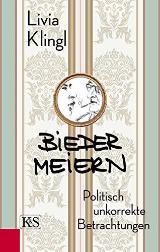 Buchseite und Rezensionen zu 'Biedermeiern: Politisch unkorrekte Betrachtungen' von Livia Klingl