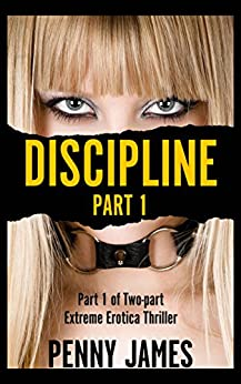 Discipline Part One: Dominant Male Submissive Woman Extreme Erotica Thriller (50 Shades Of Surrender Book 1) by [James, Penny]