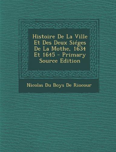 Histoire de La Ville Et Des Deux Sieges de La Mothe, 1634 Et 1645 par Nicolas Du Boys De Riocour