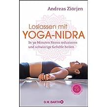 Loslassen mit Yoga-Nidra: In 30 Minuten Stress reduzieren und schwierige Gefühle heilen