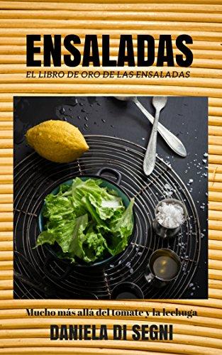 ENSALADAS: EL LIBRO DE ORO DE LAS ENSALADAS: Un recorrido más allá de la lechuga y el tomate hacia una gastronomía más liviana y natural, que evite las dietas, el sobrepeso y el colesterol. por Marcela Di Segni