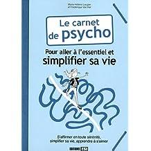 Le carnet de psycho : Pour aller à l'essentiel et simplifier sa vie