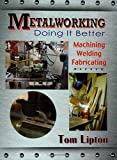 Metalworking: Doing It Better by Tom Lipton (2013-10-18)