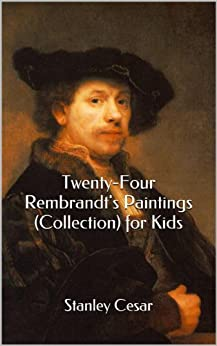 Twenty-Four Rembrandt's Paintings (Collection) for Kids by [Cesar, Stanley]
