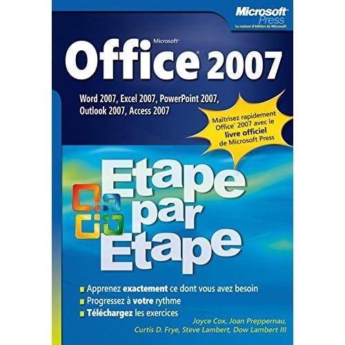 Office 2007 - Etape par Etape Word 2007, Excel 2007, PowerPoint 2007, Outlook 2007, Access 2007