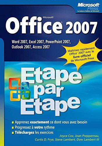 Office 2007 - Etape par Etape Word 2007, Excel 2007, PowerPoint 2007, Outlook 2007, Access 2007 par Joyce Cox, Joan Preppernau, Curties Frye, Steve Lambert
