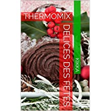 DELICES DES FETES: THERMOMIX (MES RECETTES THERMOMIX t. 11)