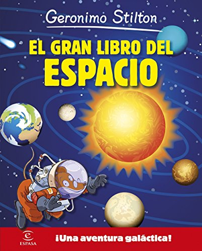 Geronimo Stilton. El gran libro del espacio: ¡Una aventura galáctica!