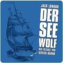Der Seewolf: Neu erzählt von Ulrich Bähnk