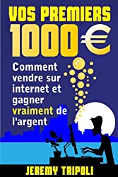 Vos premiers 1000 euros - Comment vendre sur internet et gagner vraiment de l'argent (French Edition)
