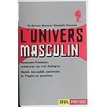 L'Univers masculin: Santé, sexualité, psychologie, paternité, le Viagra en question